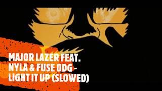 MAJOR LAZER FEAT. NYLA &amp FUSE ODG - LIGHT IT UP (SLOWED)