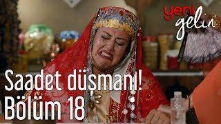 Yeni Gelin 18. Bolum - Saadet Dusmani!