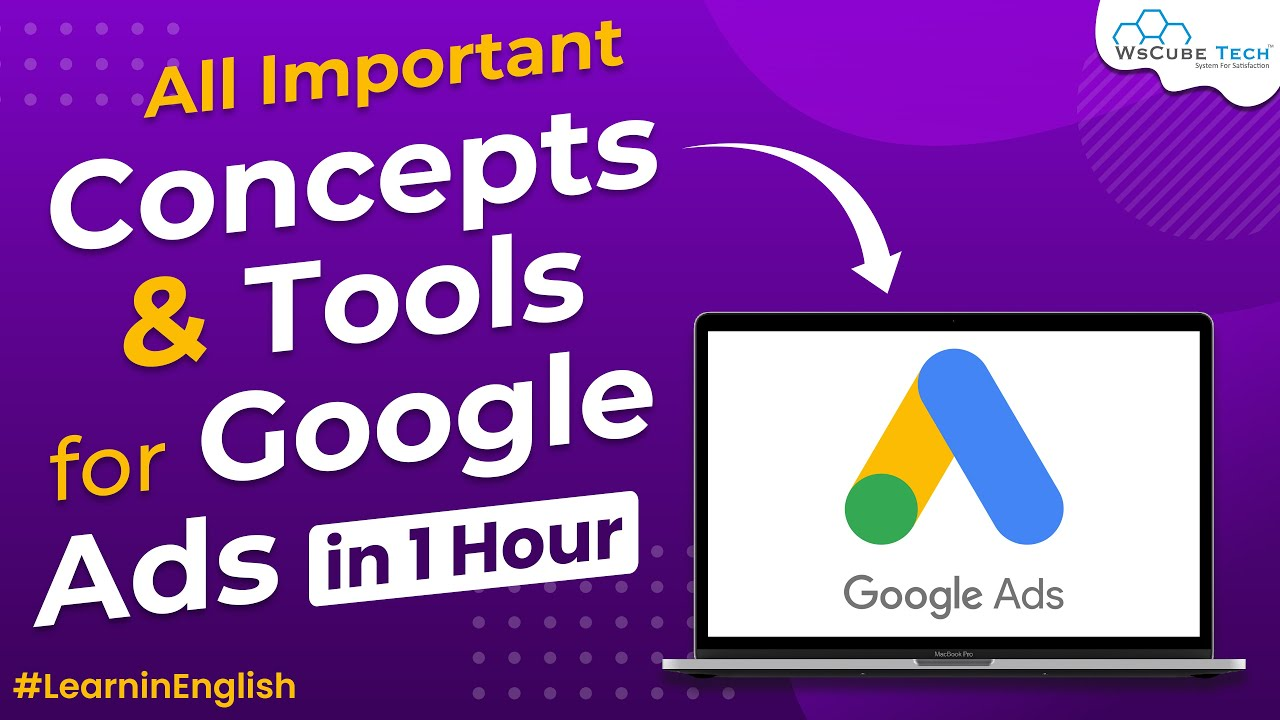 All Important Concepts & Tools for Google Ads in 1 Hour Full Tutorial