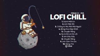 Đánh Mất Em Lofi, Anh Mệt Rồi Lofi...| Nhạc Lofi Buồn Hay Nhất Của FREAK D #5