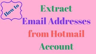 How to extract email addresses from hotmail account?
