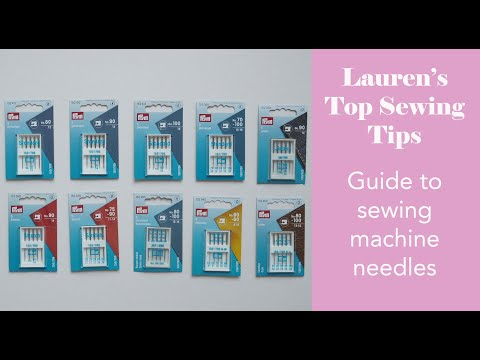 Lauren's Top Sewing Tips - Guide to Sewing Machine Needles