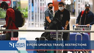 S'pore updates travel restrictions | ST NEWS NIGHT