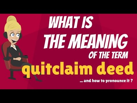 What is QUITCLAIM DEED? What does QUITCLAIM DEED mean? QUITCLAIM