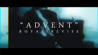 Royal/Revise - Advent (Music Video)