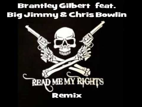 Big Jimmy & Chris Bowlin with Brantley Gilbert- Read Me My Rights Remix