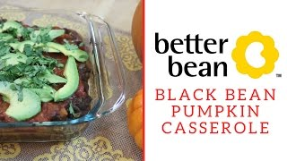 Make Black Bean Pumpkin Casserole with the Better Bean Co