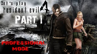 Let's Play Resident Evil 4 - Professional Mode - Part 1 - LET THE SEXY ADVENTURE BEGIN!!