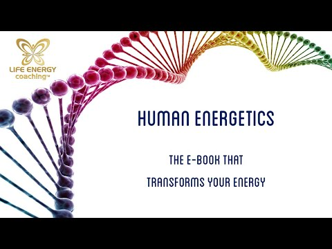 Human Energetics - The E-Book that Transforms Your Energy