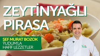 Zeytinyağlı Pırasa - Murat Bozok'la Hafif Lezzetler
