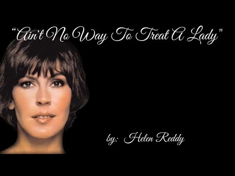 Ain't No Way To Treat a Lady (w/lyrics) ~ Helen Reddy