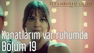 İstanbullu Gelin 19. Bölüm - Aslı Enver - Kanatlarım Var Ruhumda