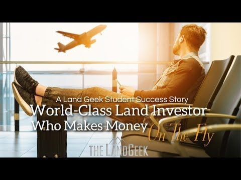 World-Class Land Investor Who Makes Money On The Fly