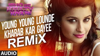 Young Young Lounde Kharab Kar Gayee (Remix) Full AUDIO Song | Ishq Ne Krazy Kiya Re