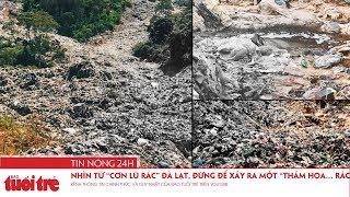 """Tin nóng 24h: Nhìn từ """"cơn lũ rác"""" Đà Lạt, đừng để xảy ra một """"thảm họa… rác"""""""