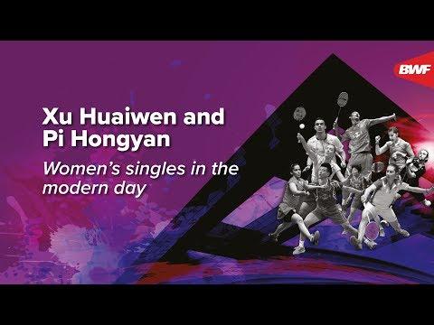 Xu Huaiwen and Pi Hongyan | Women's Singles in the Modern Day