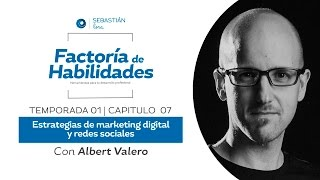 Albert Valero: Estrategias de Marketing Digital y Redes Sociales [Factoría de Habilidades 1-7]