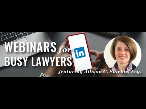 Developing Your LinkedIn Action Plan As A Lawyer [Webinars For Busy Lawyers]