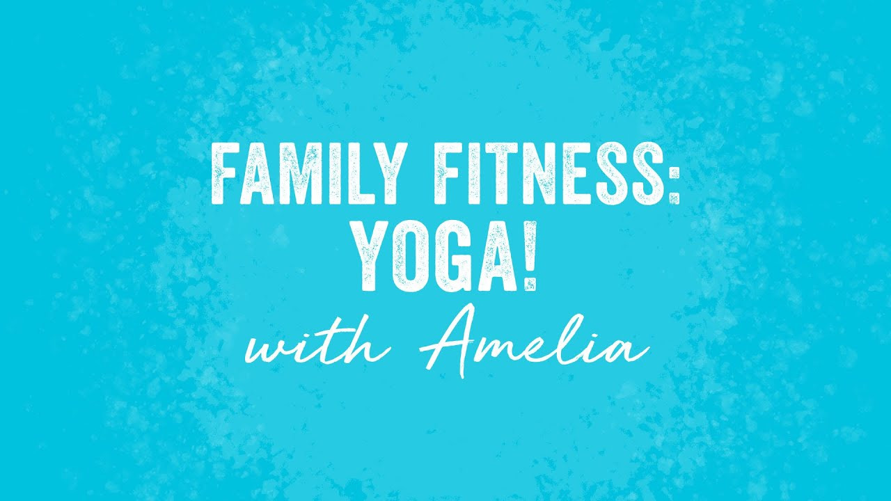 Family Fitness: Yoga with Amelia!