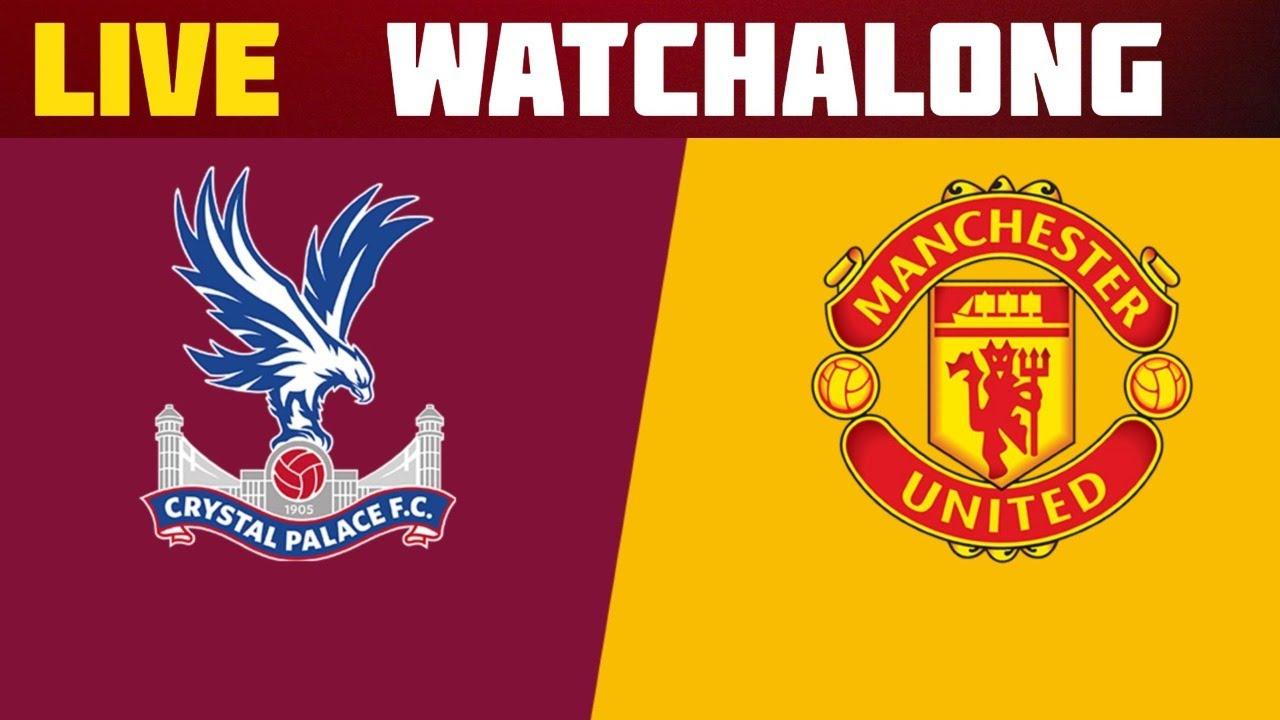 0-2 Crystal palace vs Man United live Football Watchalong Premier League man united vs crystalpalace