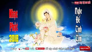 Nhạc Phật Giáo 2018 - NGHE ĐỂ TĨNH TÂM | Nhạc Thiền Phật Giáo Hay Nhất 2018