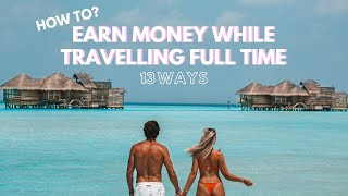 Earn Money While Travelling Full Time - 13 ways to earn income worldwide