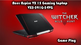 Acer Aspire VX 15 Gaming Laptop • Nvidia 1050ti • The Witcher 3 Game Play