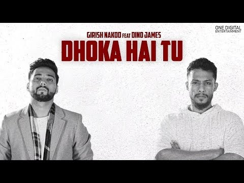 Girish Nakod - Dhoka Hai Tu ft. Dino James [Official Video]
