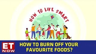 How to burn off your favourite foods?   How To Live Smart Series