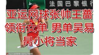 亚运网球张帅王蔷领衔女单 男单吴易昺小将当家