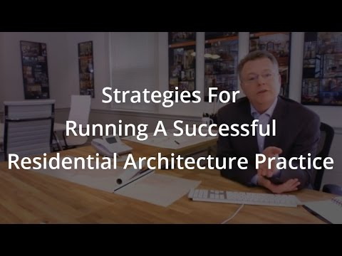 Strategies For Running A Successful Residential Architecture Practice