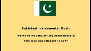 Pakistani Instrumental Music - Sarke Sarke Jandiye (by Azhar Hussain)