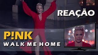 REAÇÃO | P!NK - WALK ME HOME Video