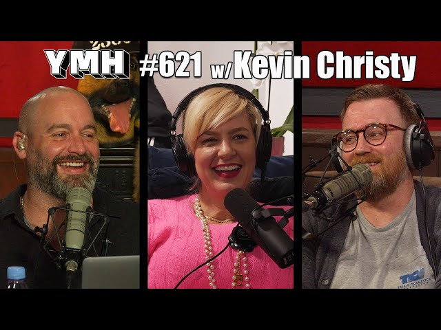 Your Mom's House Podcast w/ Kevin Christy - Ep.621
