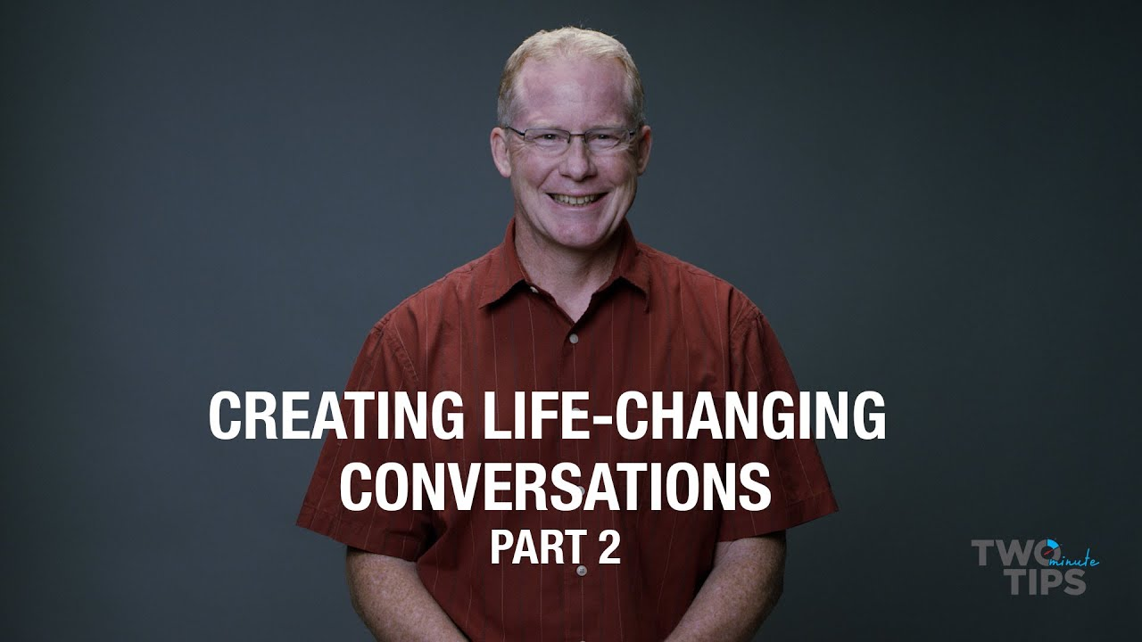Creating Life-Changing Conversations, Part 2 | TWO MINUTE TIPS