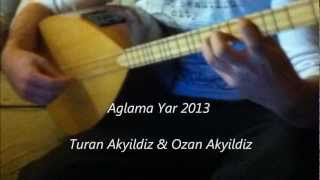 AGLAMA YAR AGLAMA 2013 - Turan Akyildiz & Ozan Akyildiz