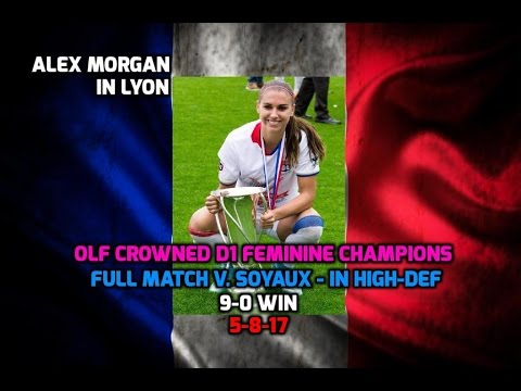 D1 Feminine - Alex Morgan: HD FULL MATCH OLF v. Soyaux (OLF Crowned D1F Champions) 9-0 Win - 5-8-17