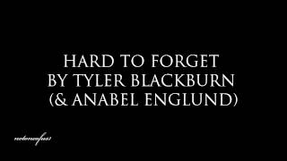 Hard To Forget by Tyler Blackburn and Anabel Englund