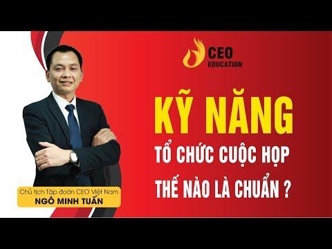 Kỹ năng tổ chức cuộc họp hiệu quả của Ceo quản trị - Ngô Minh Tuấn   Học Viện CEO Việt Nam