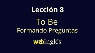 8 - El Verbo TO BE - Presente Simple Interrogativo
