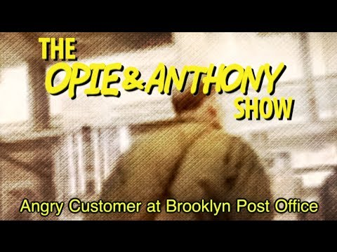 Opie & Anthony: Angry Customer at Brooklyn Post Office (12/13/07)