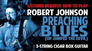 How to Play Preaching Blues by Robert Johnson on Cigar Box Guitar