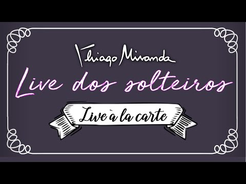 Live dos SOLTEIROS - Live a la carte com Thiago Miranda #LiveDoMiranda #145