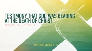TESTIMONY THAT GOD WAS BEARING AT THE DEATH OF CHRIST