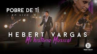 "Pobre de Ti - Hebert Vargas - ""Mi Historia Musical"""
