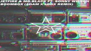 Download JETFIRE & Mr. Black feat. Sonny Wilson - Boombox (Adam x Lorx Remix) MP3 song and Music Video
