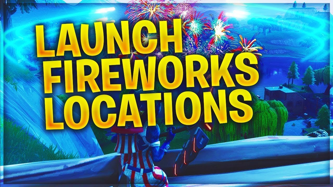 Launch Fireworks All Locations Fortnite Week 4 Challenges Guide