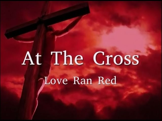 At The Cross Love Ran Red by Chris Tomlin