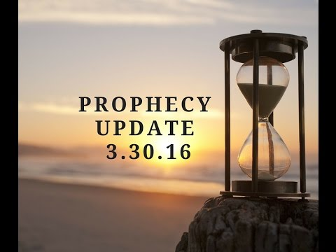 Prophecy Update 3.30.16