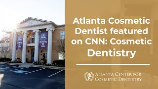 Atlanta Cosmetic Dentist featured on CNN: Cosmetic Dentistry Thumbnail